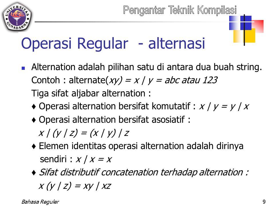 Bahasa Reguler9 Operasi Regular - alternasi Alternation adalah pilihan satu di antara dua buah string. Contoh : alternate(xy) = x | y = abc atau 123 T