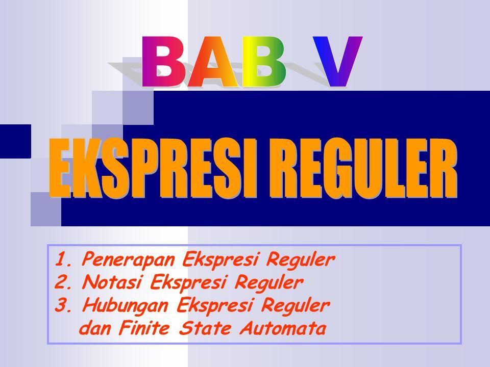 1. Penerapan Ekspresi Reguler 2. Notasi Ekspresi Reguler 3. Hubungan Ekspresi Reguler dan Finite State Automata