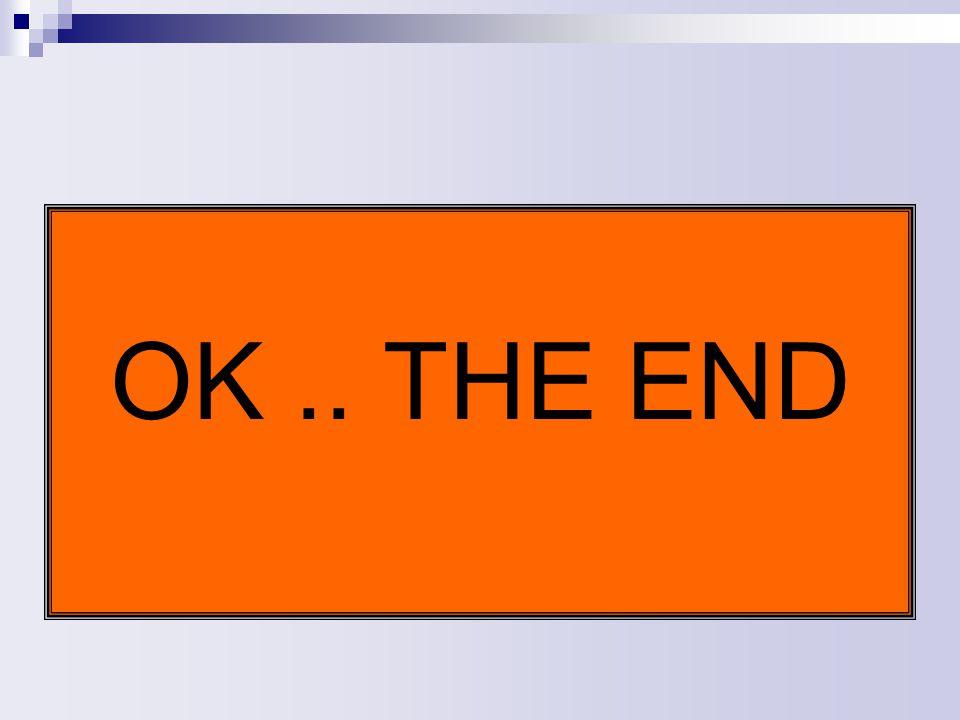 OK.. THE END