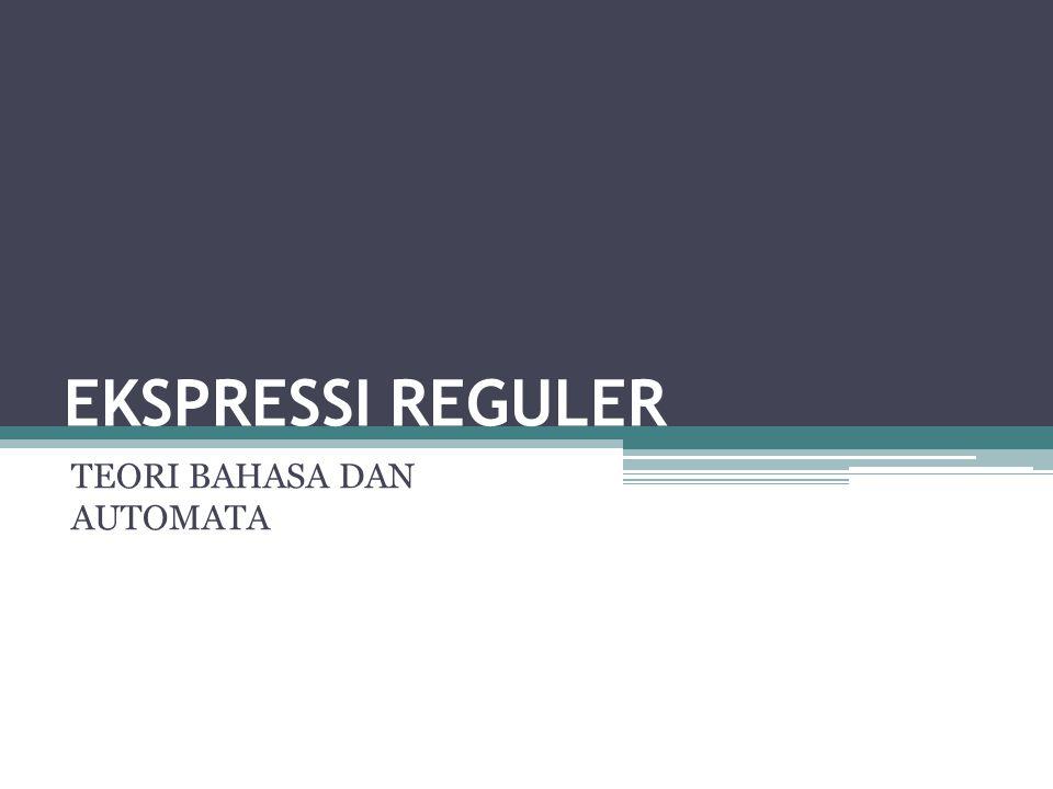 EKSPRESSI REGULER TEORI BAHASA DAN AUTOMATA