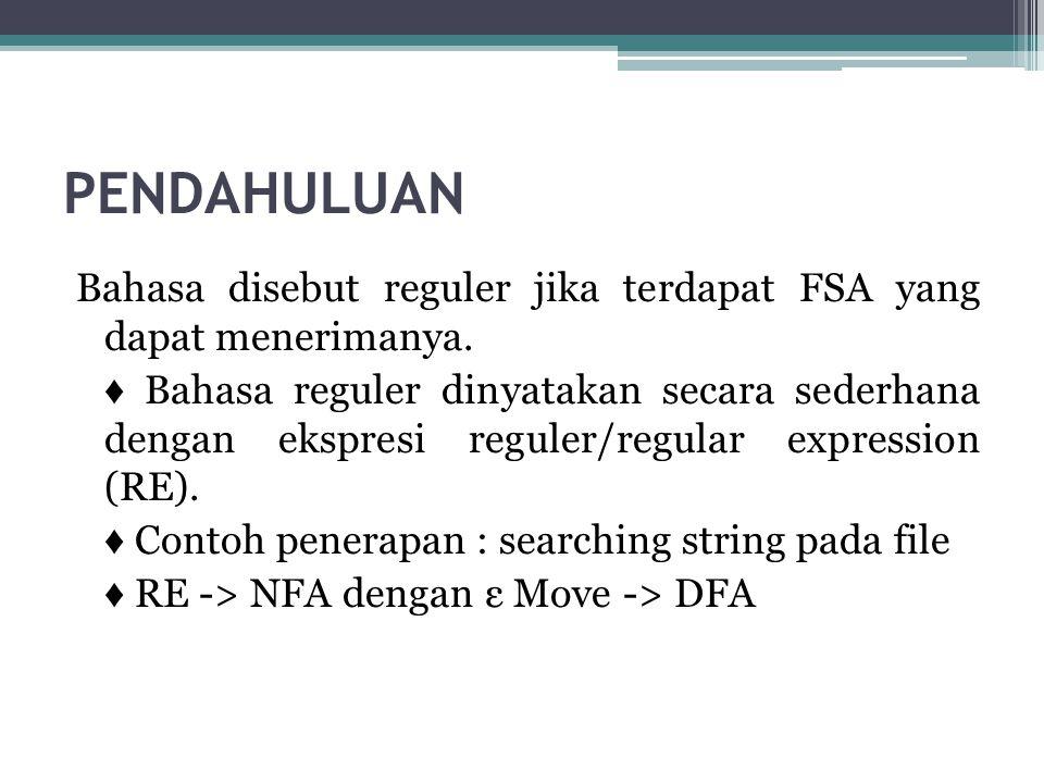 PENDAHULUAN Bahasa disebut reguler jika terdapat FSA yang dapat menerimanya. ♦ Bahasa reguler dinyatakan secara sederhana dengan ekspresi reguler/regu