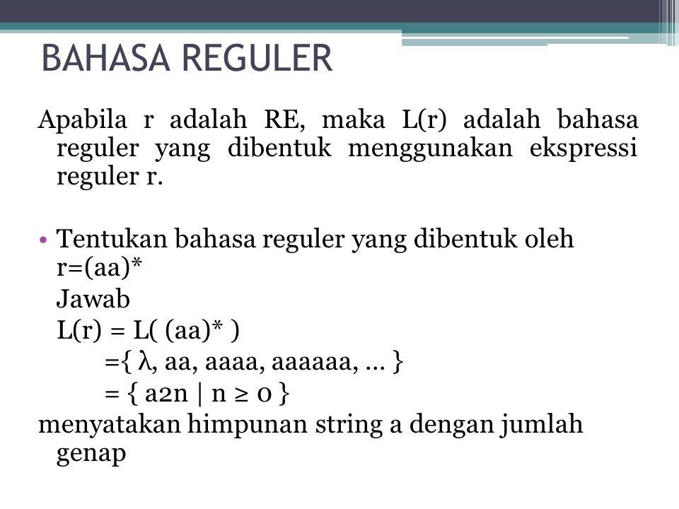 Tentukan bahasa reguler yang dibentuk oleh r=(aa*)(bb)*b Jawab: L(r) = L( (aa)* (bb)*b ) = { a2n b2m+1 | n,m ≥ 0 } Tentukan ekspresi reguler pembentuk bahasa pada Σ = {0,1}, yaitu L(r) = { w ∈ Σ* | w memiliki substring '00' } Jawab: r = (0+1)*00(0+1)*