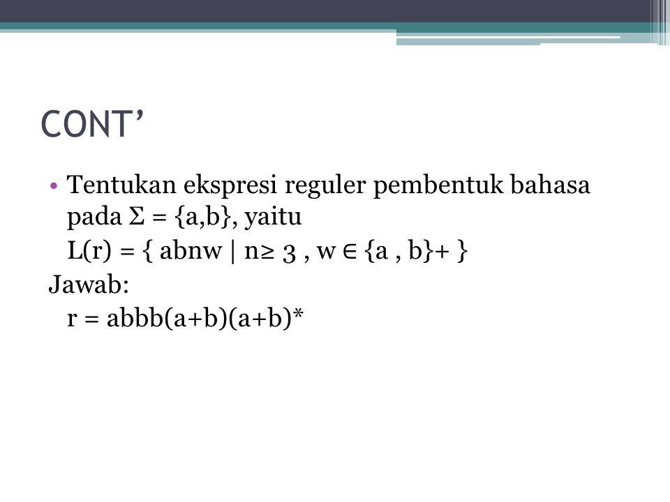 CONT' Tentukan ekspresi reguler pembentuk bahasa pada Σ = {a,b}, yaitu L(r) = { abnw | n≥ 3, w ∈ {a, b}+ } Jawab: r = abbb(a+b)(a+b)*