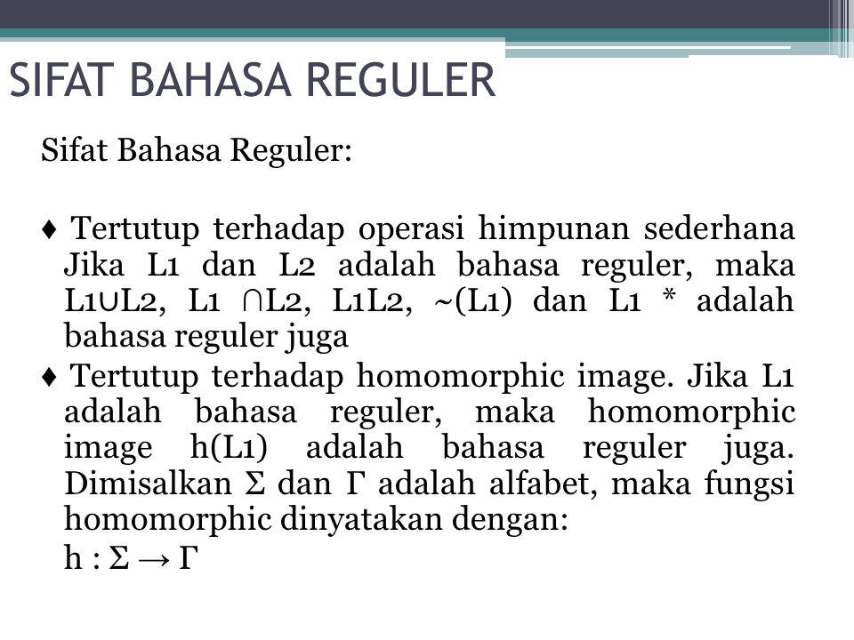 SIFAT BAHASA REGULER Sifat Bahasa Reguler: ♦ Tertutup terhadap operasi himpunan sederhana Jika L1 dan L2 adalah bahasa reguler, maka L1 ∪ L2, L1 ∩ L2,