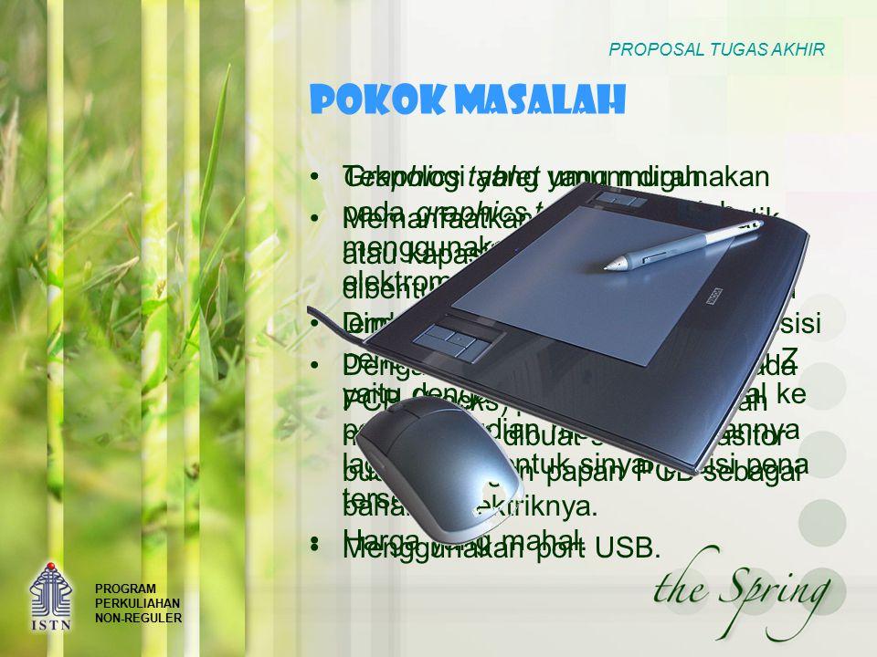 PROGRAM PERKULIAHAN NON-REGULER PROPOSAL TUGAS AKHIR POKOK MASALAH Teknologi yang umum digunakan pada graphics tablet ini adalah menggunakan induksi elektromagnet.