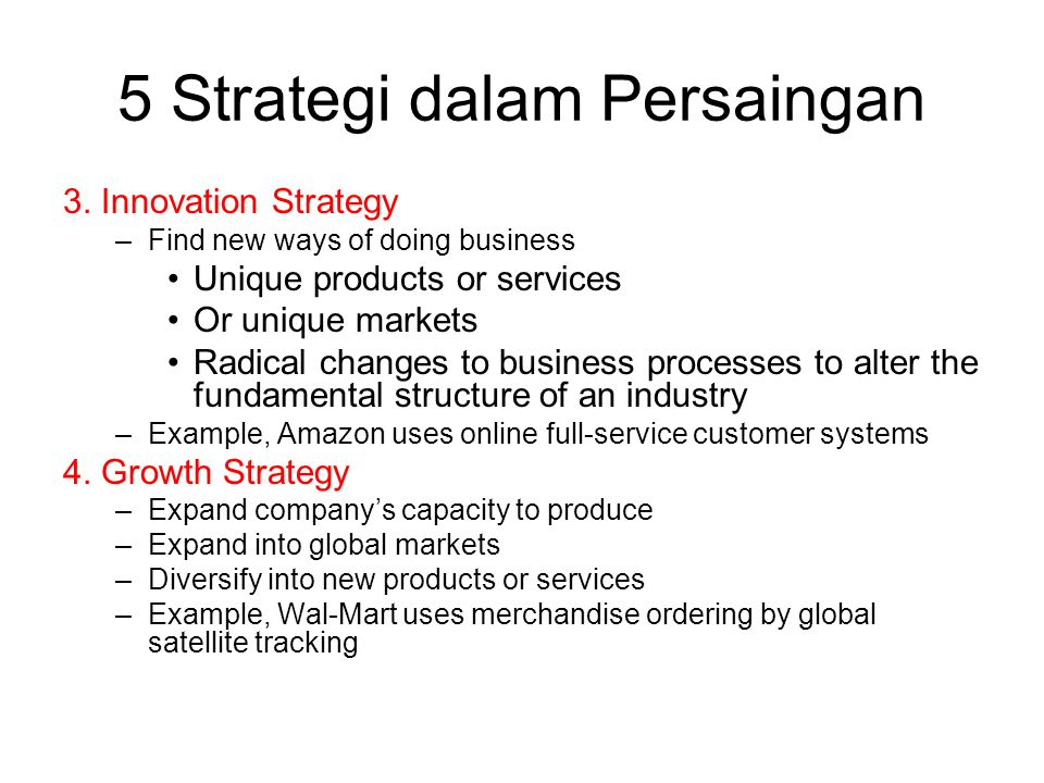 5 Strategi dalam Persaingan 3. Innovation Strategy –Find new ways of doing business Unique products or services Or unique markets Radical changes to b
