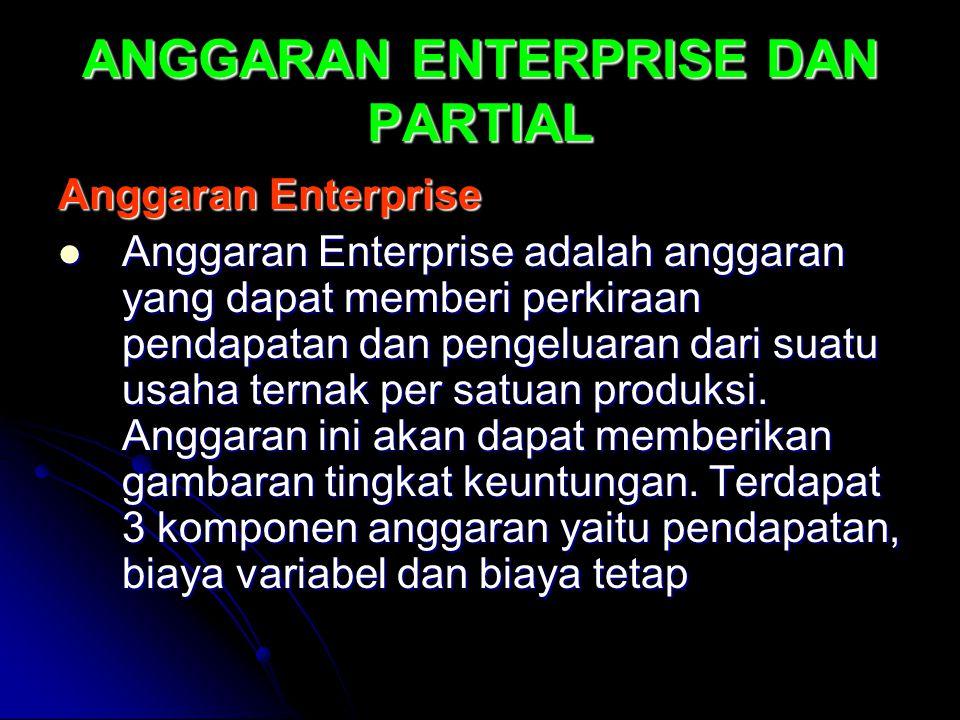 ANGGARAN ENTERPRISE DAN PARTIAL Anggaran Enterprise Anggaran Enterprise adalah anggaran yang dapat memberi perkiraan pendapatan dan pengeluaran dari s