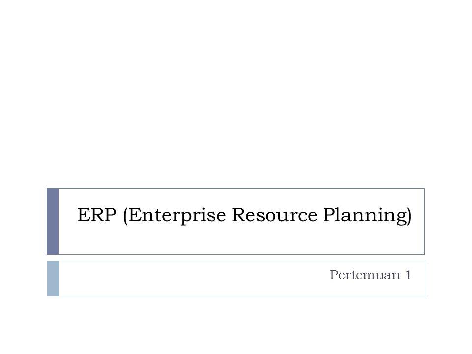 Manfaat dan alasan Implementasi ERP Pertemuan 1