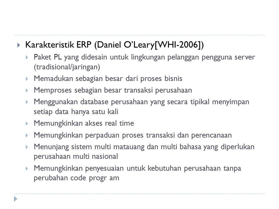  Karakteristik ERP (Daniel O'Leary[WHI-2006])  Paket PL yang didesain untuk lingkungan pelanggan pengguna server (tradisional/jaringan)  Memadukan