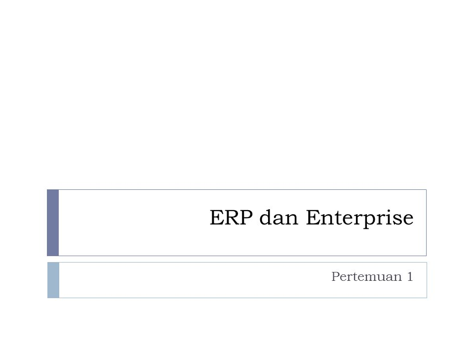 Sejarah Singkat ERP: pada awalnya…  Pendekatan manual sederhana untuk mengelola persediaan  Perusahaan bisa menyimpan persediaan untuk memenuhi kebutuhan pelanggan  Tenaga kerja adalah penentu biaya, sehingga fokusnya adalah menekan biaya tenaga kerja  Strategi ini didukung oleh siklus hidup produk yang panjang (tahunan!) dan variasi produk yang rendah
