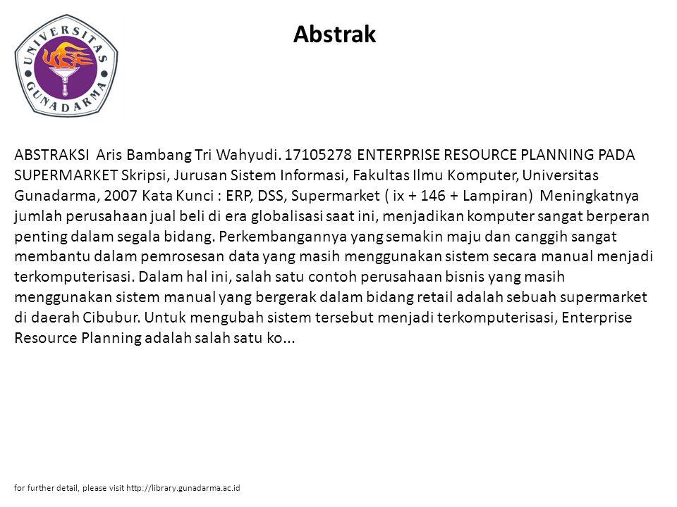 Abstrak ABSTRAKSI Aris Bambang Tri Wahyudi. 17105278 ENTERPRISE RESOURCE PLANNING PADA SUPERMARKET Skripsi, Jurusan Sistem Informasi, Fakultas Ilmu Ko