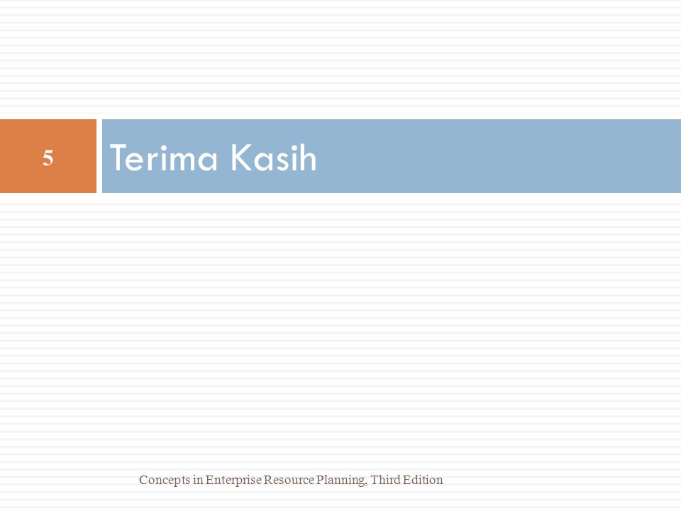 Terima Kasih 5 Concepts in Enterprise Resource Planning, Third Edition