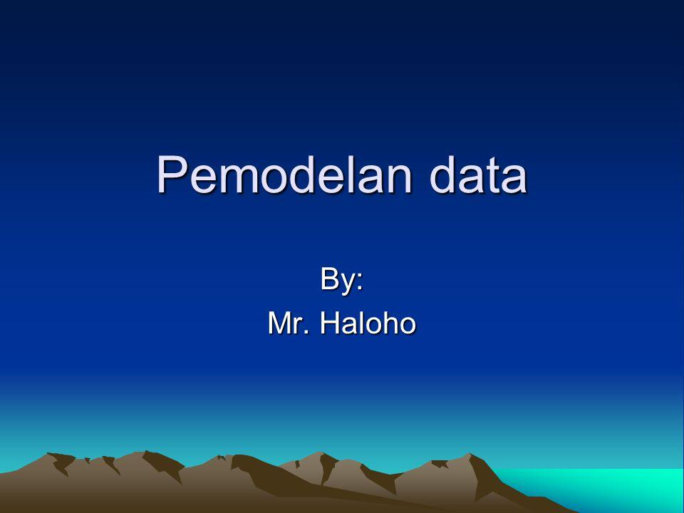 Pemodelan data By: Mr. Haloho