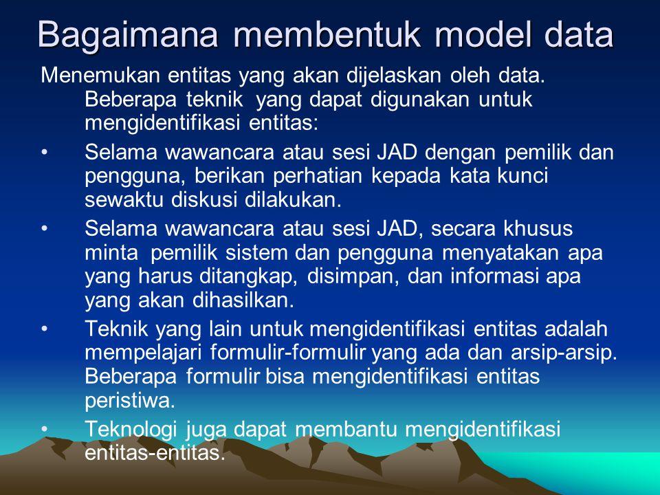 Bagaimana membentuk model data Menemukan entitas yang akan dijelaskan oleh data.