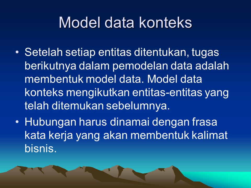 Model data konteks Setelah setiap entitas ditentukan, tugas berikutnya dalam pemodelan data adalah membentuk model data. Model data konteks mengikutka