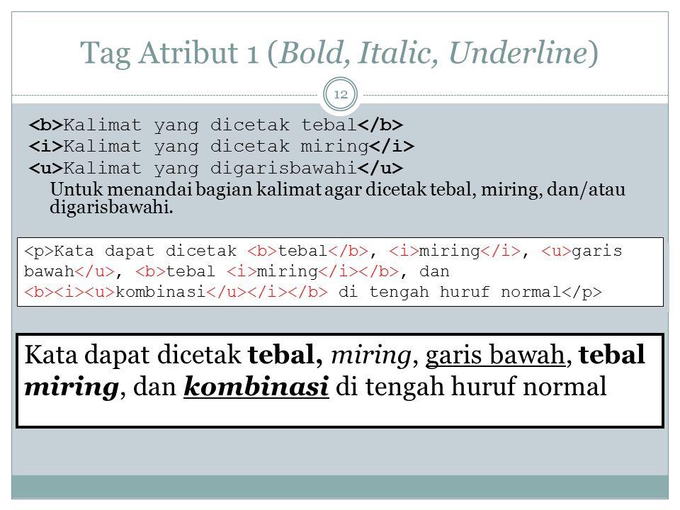 Tag Atribut 1 (Bold, Italic, Underline) Kalimat yang dicetak tebal Kalimat yang dicetak miring Kalimat yang digarisbawahi Untuk menandai bagian kalima