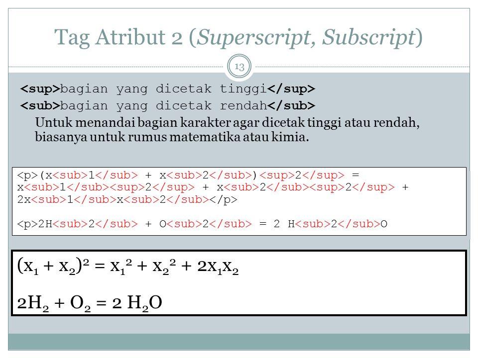 Tag Atribut 2 (Superscript, Subscript) bagian yang dicetak tinggi bagian yang dicetak rendah Untuk menandai bagian karakter agar dicetak tinggi atau r