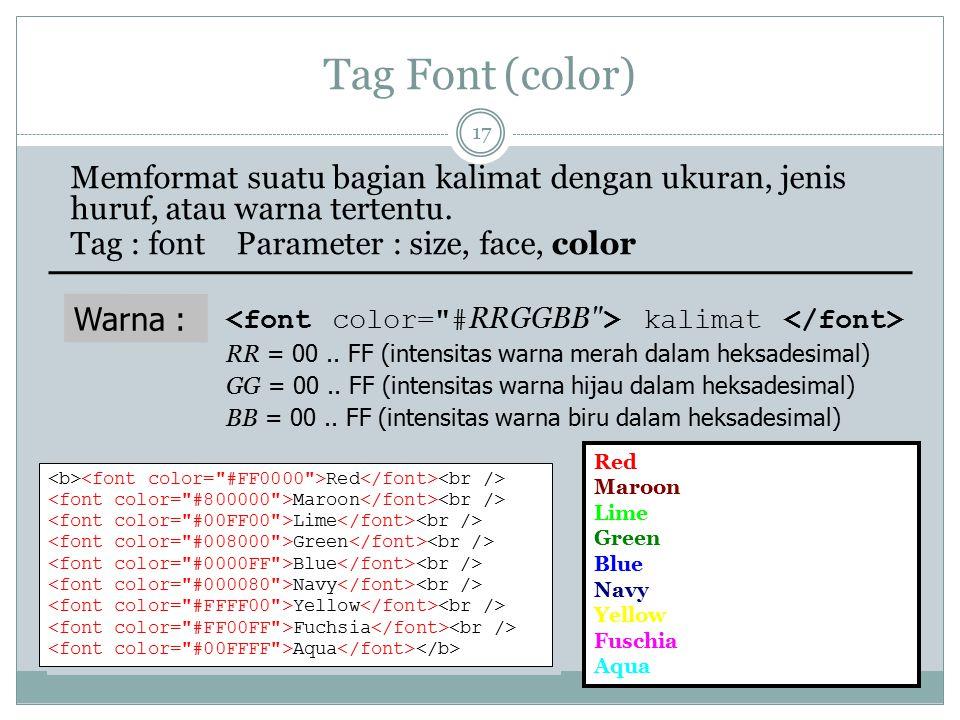 Tag Font (color) Memformat suatu bagian kalimat dengan ukuran, jenis huruf, atau warna tertentu. Tag : font Parameter : size, face, color Warna : kali