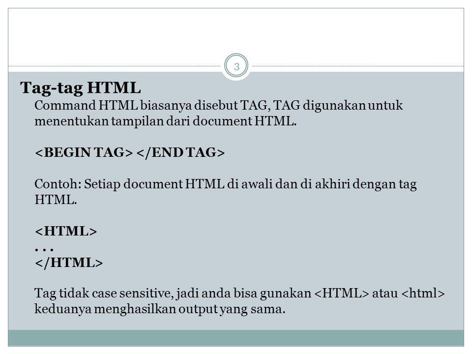 Tag-tag HTML Command HTML biasanya disebut TAG, TAG digunakan untuk menentukan tampilan dari document HTML. Contoh: Setiap document HTML di awali dan