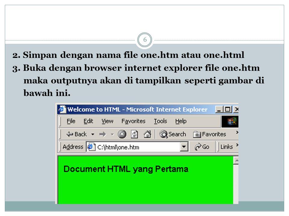 2. Simpan dengan nama file one.htm atau one.html 3. Buka dengan browser internet explorer file one.htm maka outputnya akan di tampilkan seperti gambar