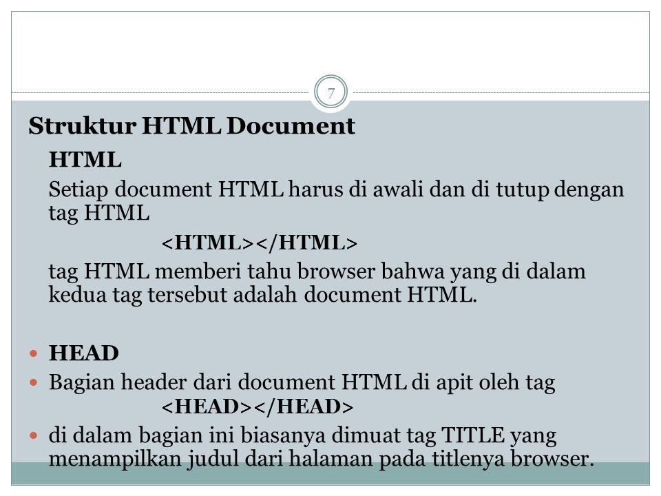 Struktur HTML Document HTML Setiap document HTML harus di awali dan di tutup dengan tag HTML tag HTML memberi tahu browser bahwa yang di dalam kedua t