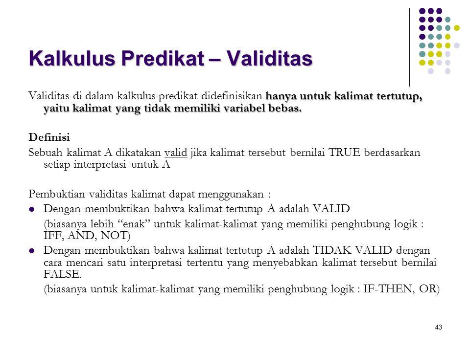 43 Kalkulus Predikat – Validitas hanya untuk kalimat tertutup, yaitu kalimat yang tidak memiliki variabel bebas. Validitas di dalam kalkulus predikat