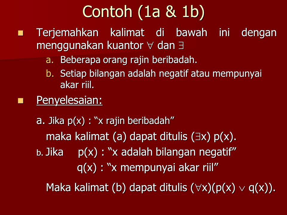 Contoh (1a & 1b) Terjemahkan kalimat di bawah ini dengan menggunakan kuantor  dan  Terjemahkan kalimat di bawah ini dengan menggunakan kuantor  dan