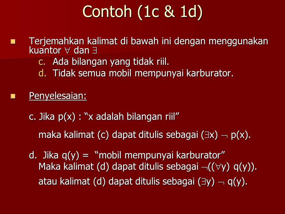 Contoh (1c & 1d) Terjemahkan kalimat di bawah ini dengan menggunakan kuantor  dan  Terjemahkan kalimat di bawah ini dengan menggunakan kuantor  dan