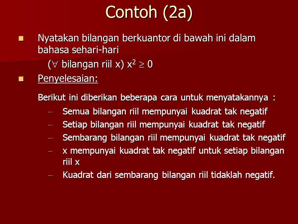 Contoh (2a) Nyatakan bilangan berkuantor di bawah ini dalam bahasa sehari-hari Nyatakan bilangan berkuantor di bawah ini dalam bahasa sehari-hari ( 