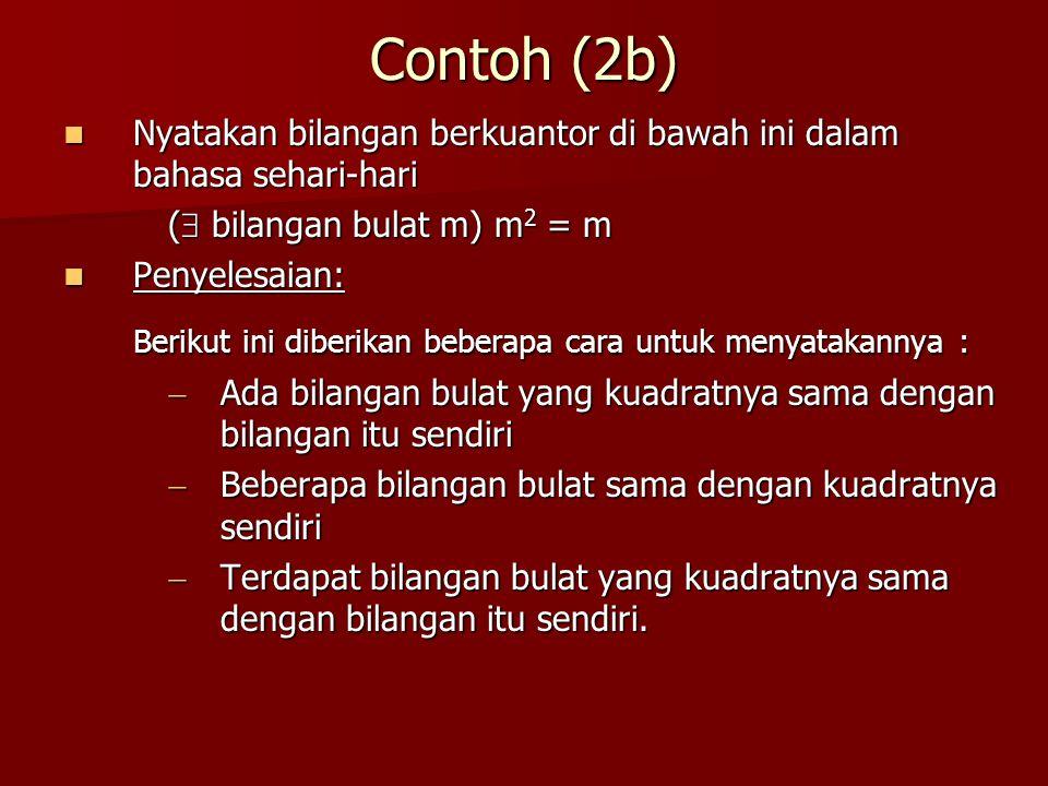 Contoh (2b) Nyatakan bilangan berkuantor di bawah ini dalam bahasa sehari-hari Nyatakan bilangan berkuantor di bawah ini dalam bahasa sehari-hari ( 