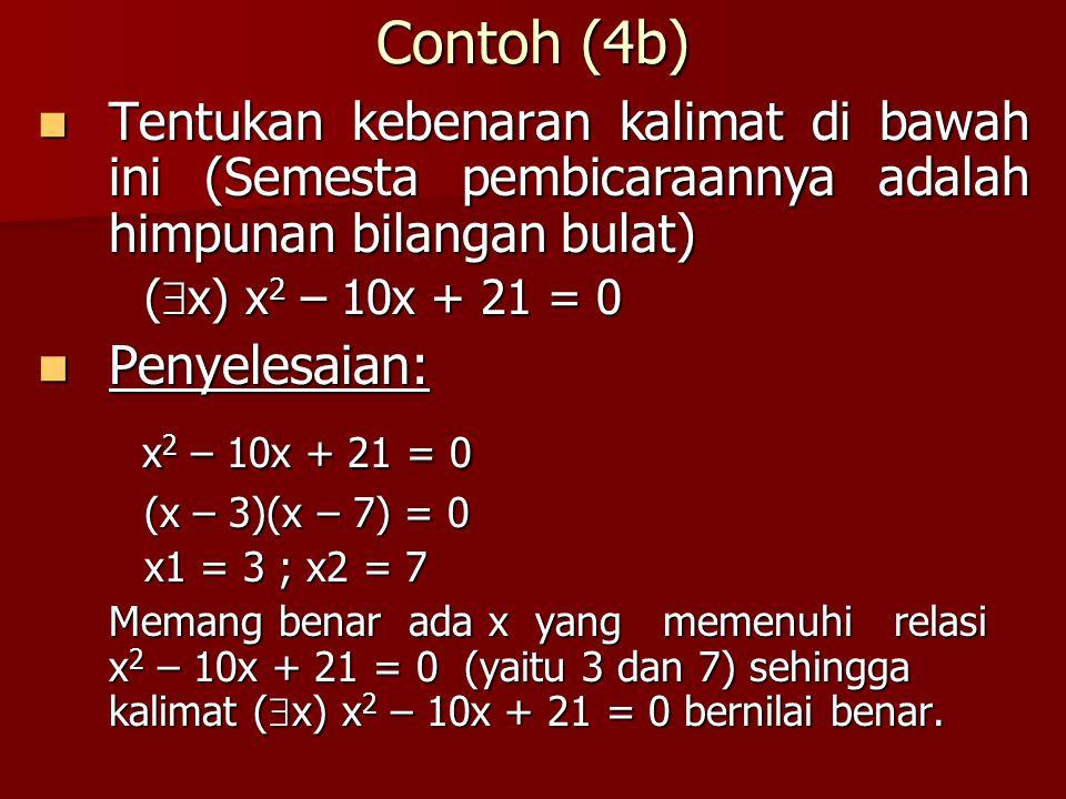 Contoh (4b) Tentukan kebenaran kalimat di bawah ini (Semesta pembicaraannya adalah himpunan bilangan bulat) Tentukan kebenaran kalimat di bawah ini (S