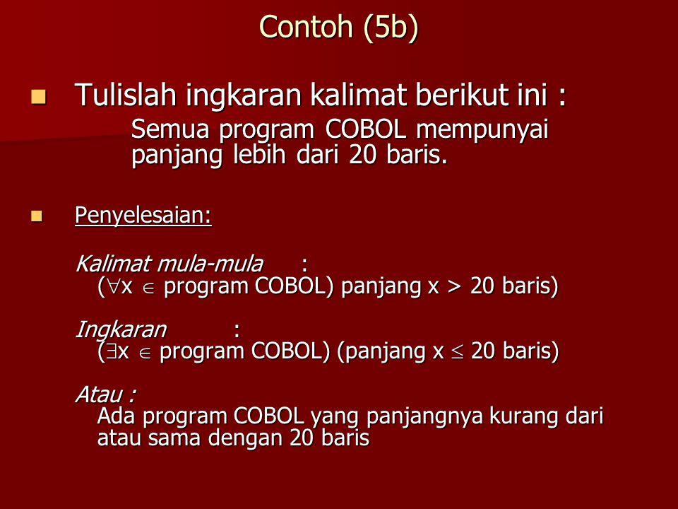 Contoh (5b) Tulislah ingkaran kalimat berikut ini : Tulislah ingkaran kalimat berikut ini : Semua program COBOL mempunyai panjang lebih dari 20 baris.