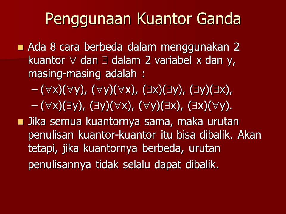 Penggunaan Kuantor Ganda Ada 8 cara berbeda dalam menggunakan 2 kuantor  dan  dalam 2 variabel x dan y, masing-masing adalah : Ada 8 cara berbeda da