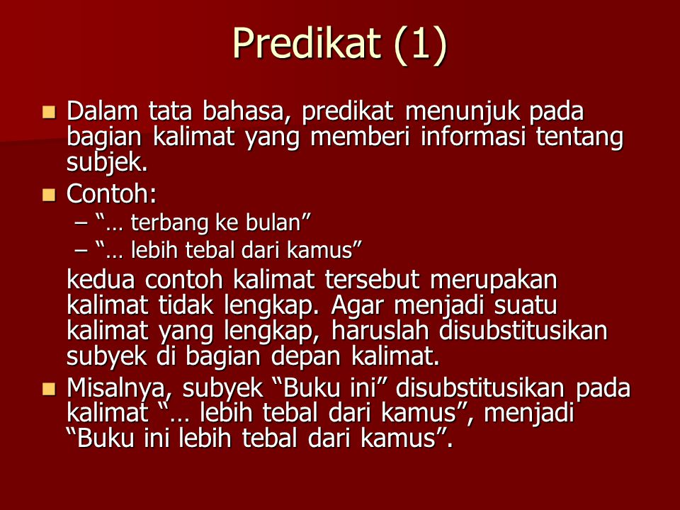 Predikat (2) Dalam ilmu logika, kalimat-kalimat yang memerlukan subyek disebut predikat.