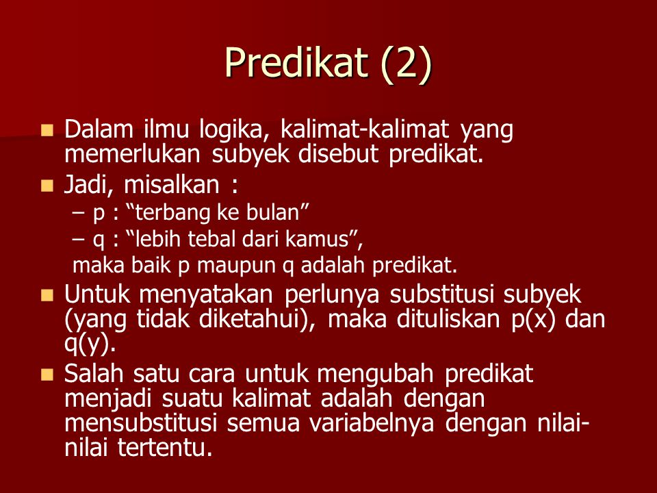 Predikat (3) Misalkan : Misalkan : p(x) : x habis dibagi 5 dan x disubstitusikan dengan 35, maka p(x) menjadi kalimat benar karena : 35 habis dibagi 5.