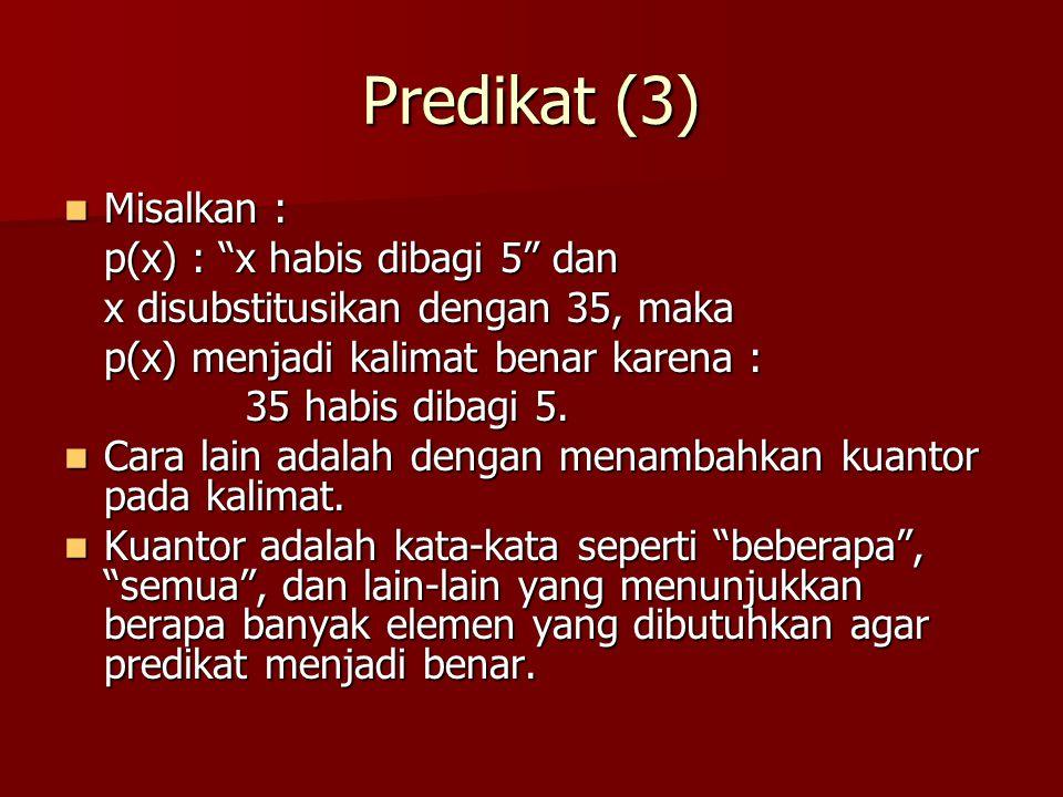 """Predikat (3) Misalkan : Misalkan : p(x) : """"x habis dibagi 5"""" dan x disubstitusikan dengan 35, maka p(x) menjadi kalimat benar karena : 35 habis dibagi"""