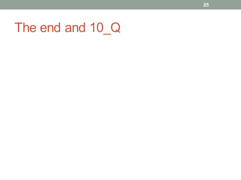 The end and 10_Q 25