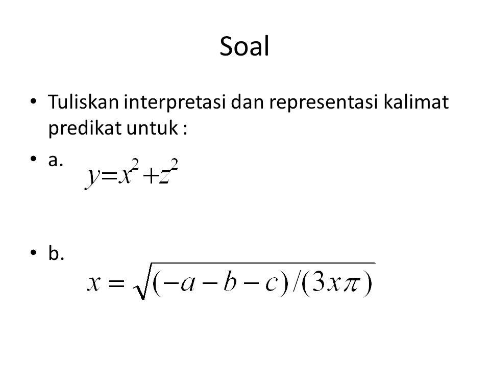 Soal Tuliskan interpretasi dan representasi kalimat predikat untuk : a. b.