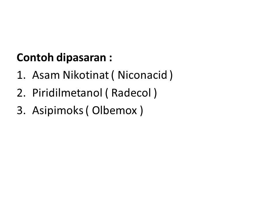 Contoh dipasaran : 1.Asam Nikotinat ( Niconacid ) 2.Piridilmetanol ( Radecol ) 3.Asipimoks ( Olbemox )