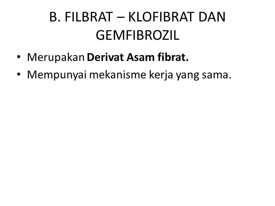 B. FILBRAT – KLOFIBRAT DAN GEMFIBROZIL Merupakan Derivat Asam fibrat. Mempunyai mekanisme kerja yang sama.