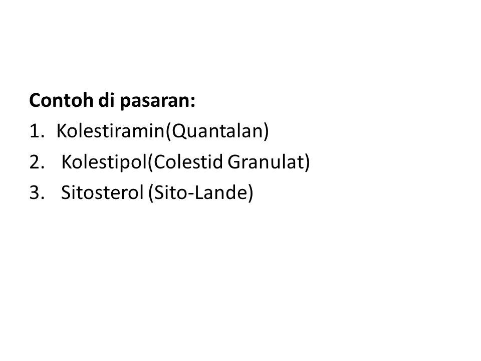 Contoh di pasaran: 1.Kolestiramin(Quantalan) 2. Kolestipol(Colestid Granulat) 3. Sitosterol (Sito-Lande)