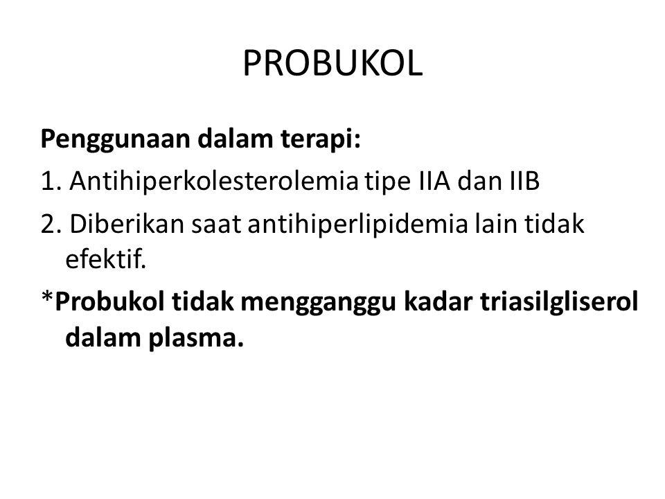 PROBUKOL Penggunaan dalam terapi: 1. Antihiperkolesterolemia tipe IIA dan IIB 2. Diberikan saat antihiperlipidemia lain tidak efektif. *Probukol tidak