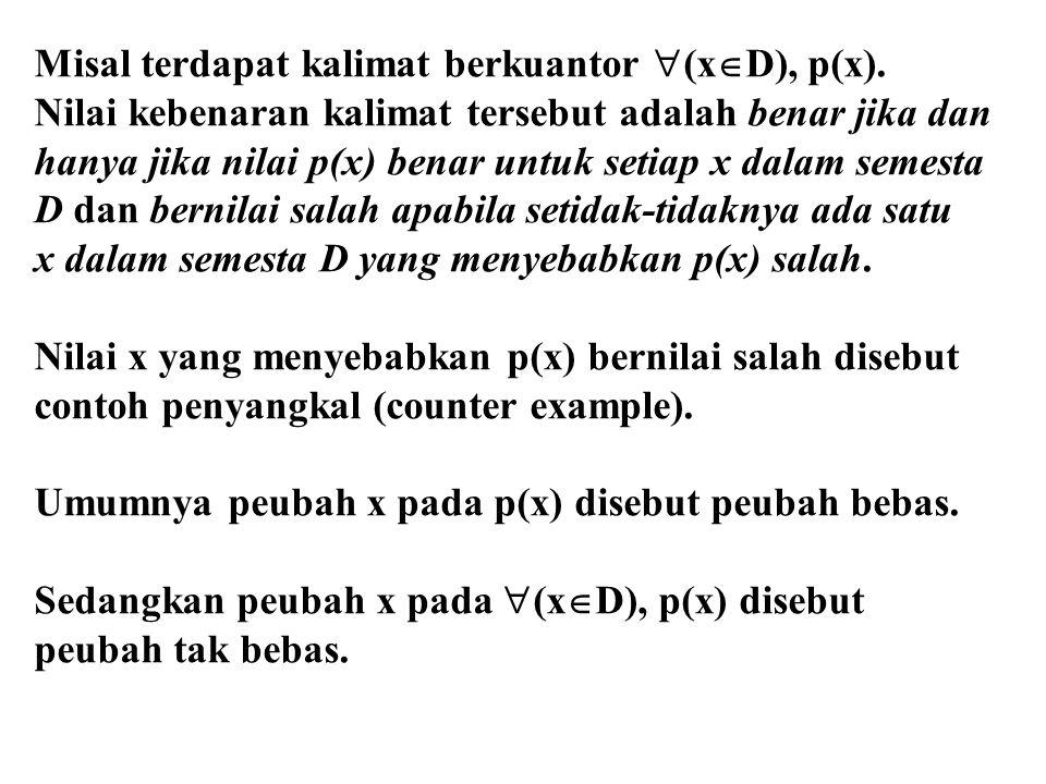 Misal terdapat kalimat berkuantor  (x  D), p(x). Nilai kebenaran kalimat tersebut adalah benar jika dan hanya jika nilai p(x) benar untuk setiap x d