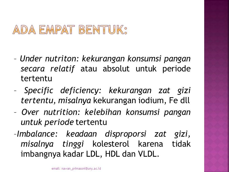 – Under nutriton: kekurangan konsumsi pangan secara relatif atau absolut untuk periode tertentu – Specific deficiency: kekurangan zat gizi tertentu, misalnya kekurangan iodium, Fe dll – Over nutrition: kelebihan konsumsi pangan untuk periode tertentu –Imbalance: keadaan disproporsi zat gizi, misalnya tinggi kolesterol karena tidak imbangnya kadar LDL, HDL dan VLDL.