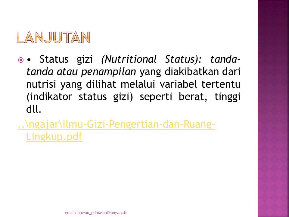  Status gizi (Nutritional Status): tanda- tanda atau penampilan yang diakibatkan dari nutrisi yang dilihat melalui variabel tertentu (indikator status gizi) seperti berat, tinggi dll...\ngajar\Ilmu-Gizi-Pengertian-dan-Ruang- Lingkup.pdf email: nawan_primasoni@uny.ac.id