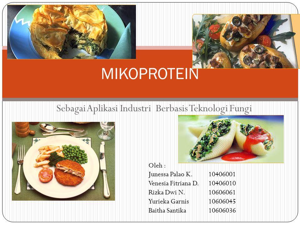 Sebagai Aplikasi Industri Berbasis Teknologi Fungi MIKOPROTEIN Oleh : Junessa Palao K.10406001 Venesia Fitriana D.10406010 Rizka Dwi N.10606061 Yuriek