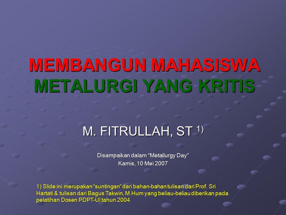MEMBANGUN MAHASISWA METALURGI YANG KRITIS M.