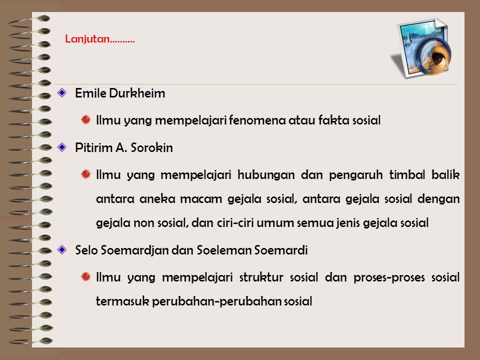 Emile Durkheim Ilmu yang mempelajari fenomena atau fakta sosial Pitirim A. Sorokin Ilmu yang mempelajari hubungan dan pengaruh timbal balik antara ane