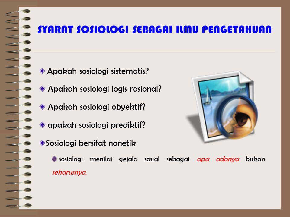 Apakah sosiologi sistematis? Apakah sosiologi logis rasional? Apakah sosiologi obyektif? apakah sosiologi prediktif? Sosiologi bersifat nonetik sosiol