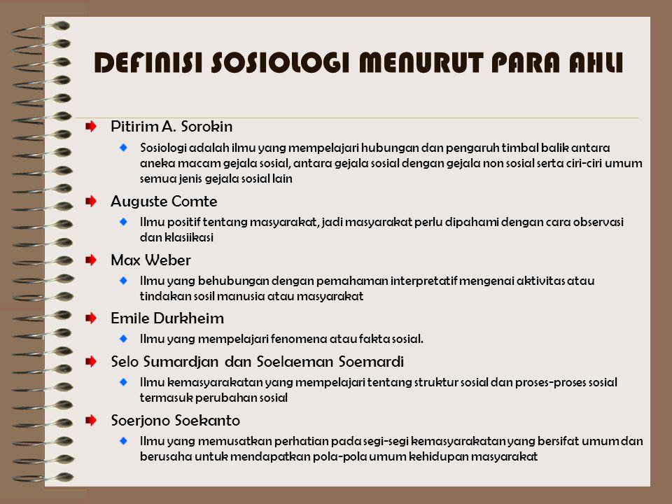 DEFINISI SOSIOLOGI MENURUT PARA AHLI Pitirim A. Sorokin Sosiologi adalah ilmu yang mempelajari hubungan dan pengaruh timbal balik antara aneka macam g